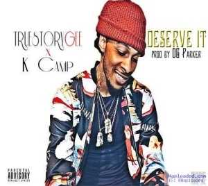 K Camp - Deserve It Ft. True Story Gee
